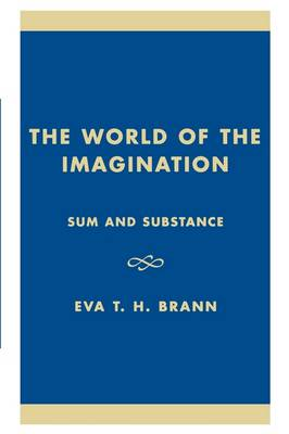 The World of the Imagination Sum and Substance by Eva T. H. Brann