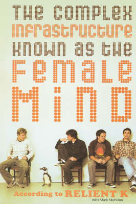 The Complex Infrastructure Known as the Female Mind According to Relient K by K. Relient, Mark Nichols