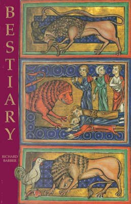 Bestiary Being an English Version of the Bodleian Library, Oxford, MS Bodley 764 by Richard Barber