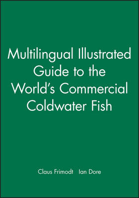 Multilingual Illustrated Guide to the World's Commercial Coldwater Fish by Claus Frimodt, Ian Dore