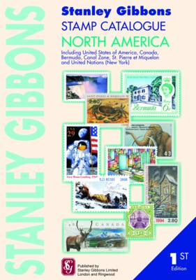 Stanley Gibbons Stamp Catalogue North America Including USA, Canada Bermuda, Canal Zone, Hawaii, St. Pierre Et Miquelon and United Nations (New York) by Hugh Jefferies