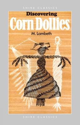 Discovering Corn Dollies by Minnie Lambeth