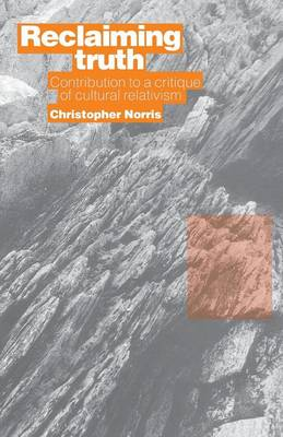 Reclaiming Truth Contribution to a Critique of Cultural Relativism by Christopher Norris