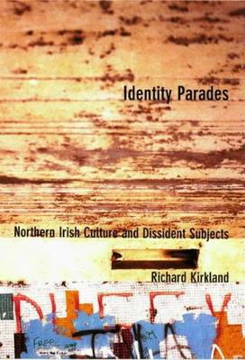 Identity Parades Northern Irish Culture and Dissident Subjects by Richard Kirkland