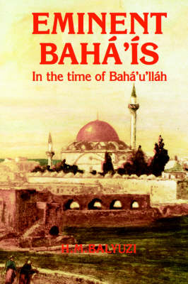 Eminent Baha'is in the Time of Baha'u'llah by H.M. Baryuzi