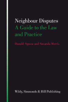 Neighbour Disputes A Guide to the Law and Practice by Donald Agnew, Amanda Morris