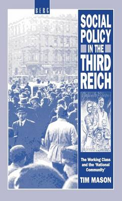 Social Policy in the Third Reich The Working Class and the 'National Community' by Tim Mason
