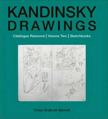 Kandinsky Drawings Catalogue Raisonne-sketchbooks by Vivian Endicott Barnett