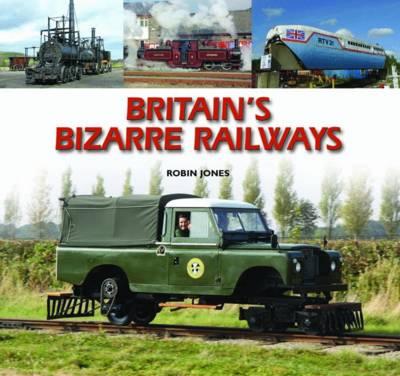 Britain's Bizarre Railways by Robin Jones