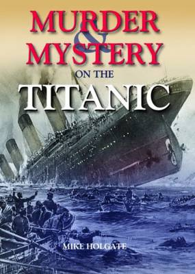 Murder & Mystery on the Titanic by Mike Holgate