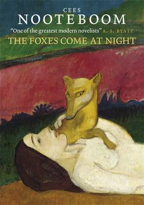 The Foxes Come At Night And Other Stories by Cees Nooteboom