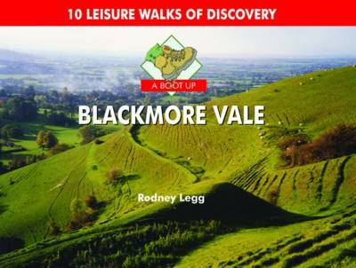 A Boot Up Blackmore Vale 10 Leisure Walks of Discovery by Rodney Legg