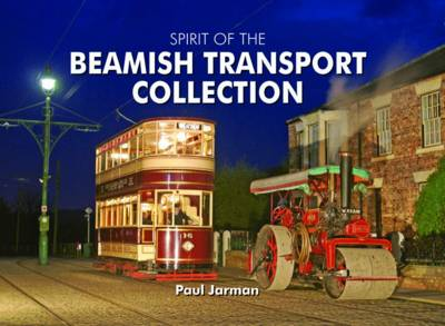 Spirit of the Beamish Transport Collection by Paul Jarman