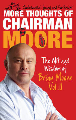 More Thoughts of Chairman Moore The Wit and Wisdom of Brian Moore Vol. II by Brian Moore