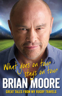 What Goes on Tour Stays on Tour On Retirement from Sport by Brian Moore