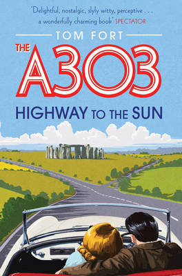 The A303 Highway to the Sun by Tom Fort