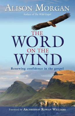 The Word on the Wind Renewing Confidence in the Gospel by Alison Morgan