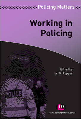 Working in Policing by Ian K. Pepper