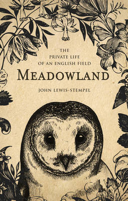Meadowland The Private Life of an English Field by John Lewis-Stempel
