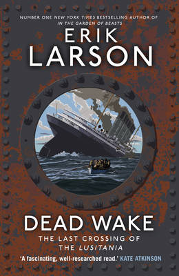 Dead Wake The Last Crossing of the Lusitania by Erik Larson
