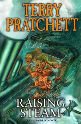 Raising Steam (Discworld Novel 40) by Terry Pratchett