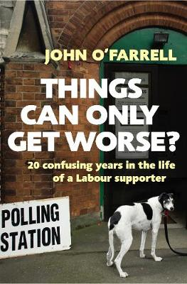 Cover for Things Can Only Get Worse by John O'farrell