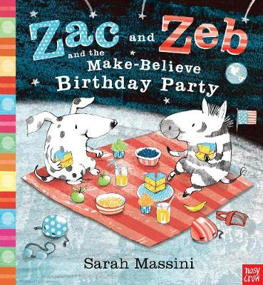 Zac and Zeb and the Make Believe Birthday Party by Sarah Massini