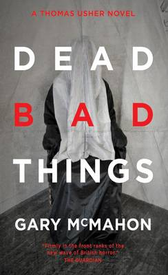 Dead Bad Things by Gary McMahon