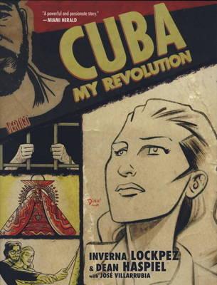 Cuba My Revolution by Inverna Lockpez, Dean Haspiel