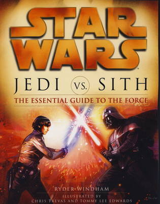 Star Wars - Jedi vs. Sith The Essential Guide to the Force by Ryder Windham, Chris Trevas, Tommy Lee Edwards