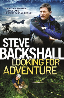 Looking For Adventure or How I Found Myself in the Lost Land of the Volcano by Steve Backshall