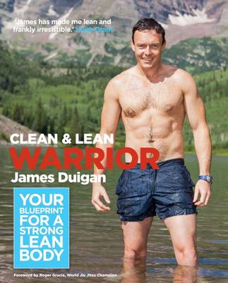 Clean & Lean Warrior Workout Your Blueprint for a Strong, Lean Body by James Duigan