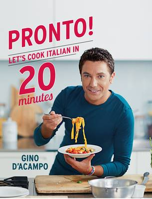 Pronto! Let's Cook Italian in 20 Minutes by Gino D'Acampo