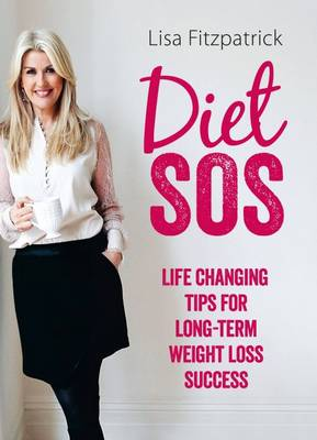 Diet SOS Life Changing Tips for Long-term Weight Loss Success by Lisa Fitzpatrick