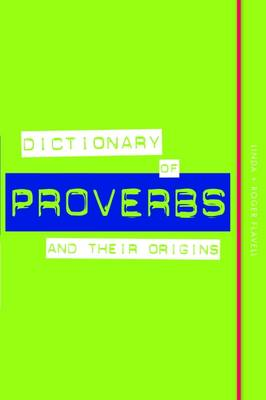 Dictionary of Proverbs and Their Origins by Linda Flavell, Roger Flavell