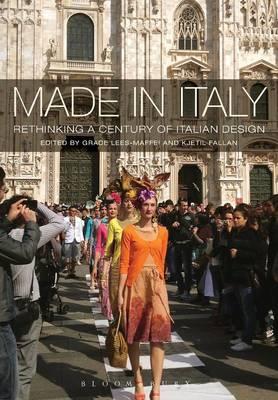 Made in Italy Rethinking a Century of Italian Design by Grace (University of Hertfordshire, UK) Lees-Maffei