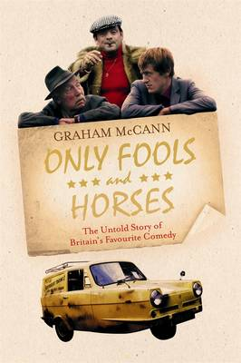Only Fools and Horses : The Untold Story of Britain's Favourite Comedy by Graham McCann