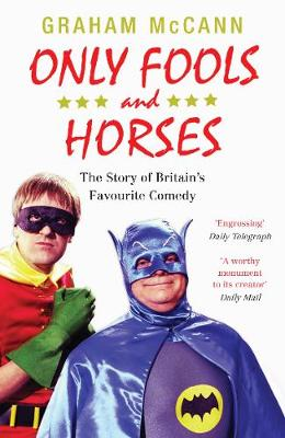 Only Fools and Horses : The Story of Britain's Favourite Comedy by Graham McCann
