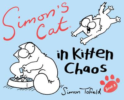 Simon's Cat : In Kitten Chaos by Simon Tofield
