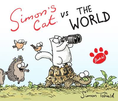 Simon's Cat Vs. the World! by Simon Tofield