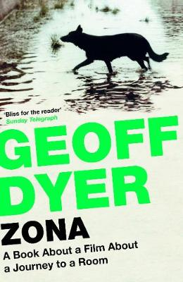 Zona A Book about a Film about a Journey to a Room by Geoff Dyer