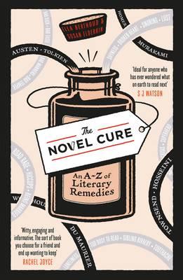 The Novel Cure An A to Z of Literary Remedies by Ella Berthoud, Susan Elderkin