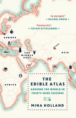 The Edible Atlas Around the World in Thirty-Nine Cuisines by Mina Holland