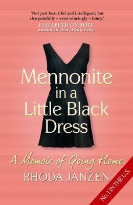 Mennonite in a Little Black Dress A Memoir of Going Home by Rhoda Janzen