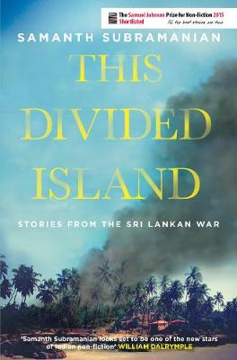 This Divided Island Stories from the Sri Lankan War by Samanth Subramanian