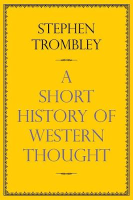 A Short History of Western Thought by Stephen Trombley