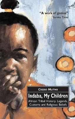 Indaba, My Children: African Tribal History, Legends, Customs And Religious Beliefs by Vusamazulu Credo Mutwa