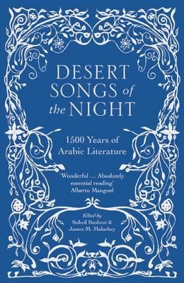 Desert Songs of the Night 1500 Years of Arabic Literature by Suheil Bushrui and James M. Malarkey