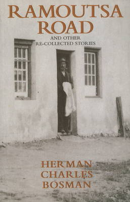 Ramoutsa Road and Other Re-Collected Stories by Herman Charles Bosman