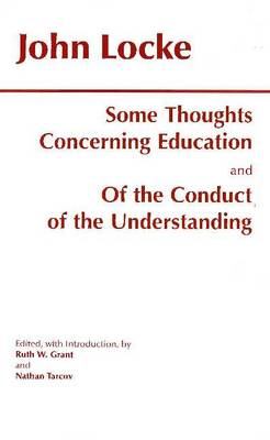 Some Thoughts Concerning Education & of the Conduct of the Understanding AND Of the Conduct of the Understanding by John Locke, Ruth W. Grant, Nathan Tarcov